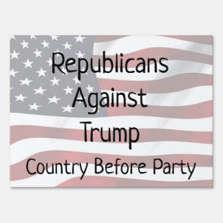 Republicans Against Trump, Country Before Party Sign
