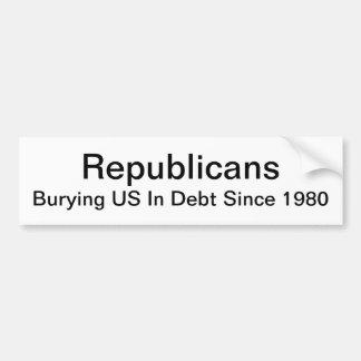 Republicans - Burying US In Debt Since 1980 Bumper Sticker