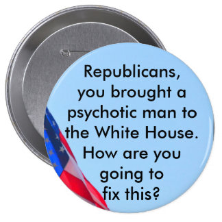 Republicans, fix your psychopath...button 4 inch round button