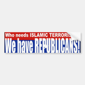 Republicans = TERRORISTS Bumper Sticker