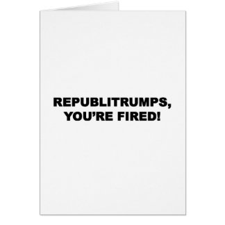 Republitrumps, You're Fired Card