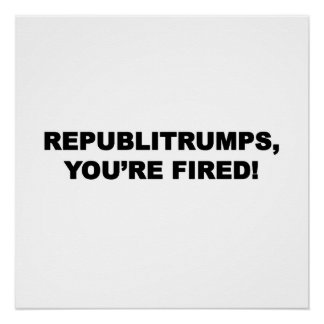 Republitrumps, You're Fired! Poster