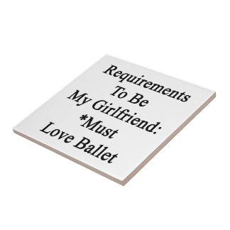 Requirements To Be My Girlfriend Must Love Ballet Ceramic Tiles