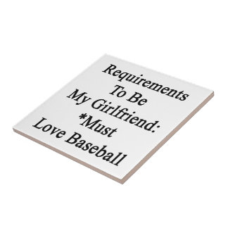 Requirements To Be My Girlfriend Must Love Basebal Ceramic Tile