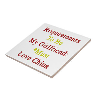 Requirements To Be My Girlfriend Must Love China Tile