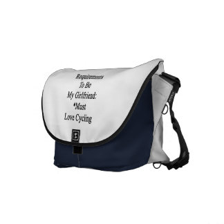 Requirements To Be My Girlfriend Must Love Cycling Messenger Bags