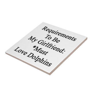Requirements To Be My Girlfriend Must Love Dolphin Tiles