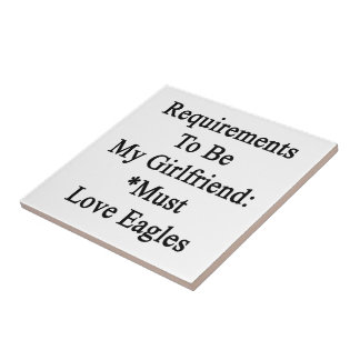 Requirements To Be My Girlfriend Must Love Eagles Ceramic Tiles