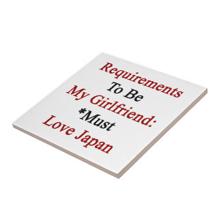 Requirements To Be My Girlfriend Must Love Japan Ceramic Tiles
