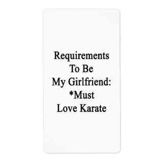 Requirements To Be My Girlfriend Must Love Karate Labels