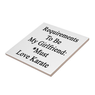 Requirements To Be My Girlfriend Must Love Karate Tiles