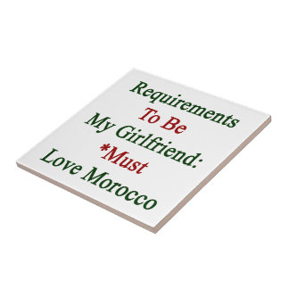 Requirements To Be My Girlfriend Must Love Morocco Tile