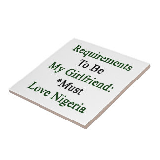 Requirements To Be My Girlfriend Must Love Nigeria Tile