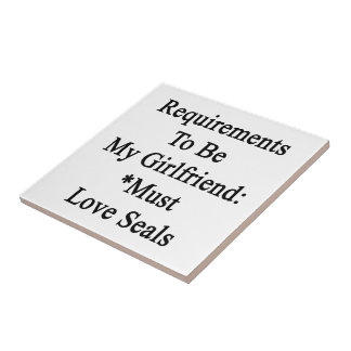 Requirements To Be My Girlfriend Must Love Seals Tiles