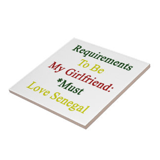 Requirements To Be My Girlfriend Must Love Senegal Ceramic Tile