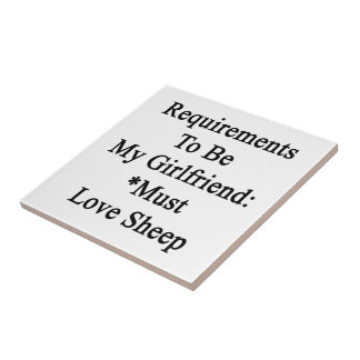 Requirements To Be My Girlfriend Must Love Sheep Tile