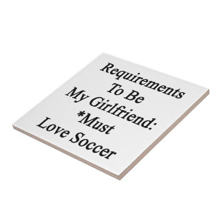 Requirements To Be My Girlfriend Must Love Soccer Tile