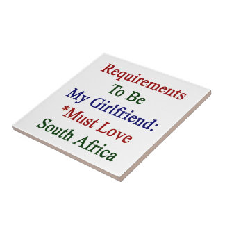 Requirements To Be My Girlfriend Must Love South A Tile