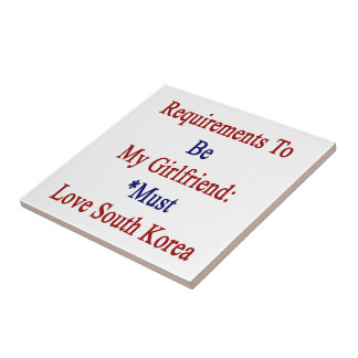 Requirements To Be My Girlfriend Must Love South K Ceramic Tile