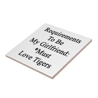 Requirements To Be My Girlfriend Must Love Tigers. Tile
