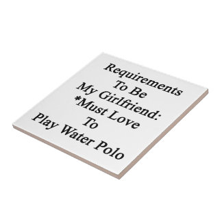 Requirements To Be My Girlfriend Must Love To Play Ceramic Tile