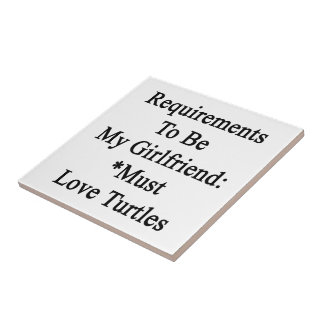 Requirements To Be My Girlfriend Must Love Turtles Tiles
