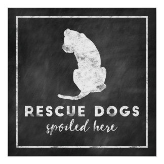 Rescue Dogs Spoiled Here Vintage Chalkboard Perfect Poster