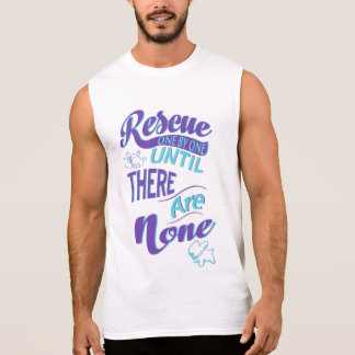Rescue One By One Until There Are None Sleeveless Shirt