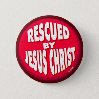 Rescued by Jesus Christ 2 Inch Round Button