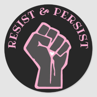 Resist and Persist pink and Black Fist Anti Trump Classic Round Sticker