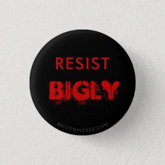 RESIST BIGLY 1 INCH ROUND BUTTON
