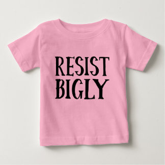 Resist Bigly Anti Trump Resistance Apparel Baby T-Shirt