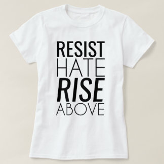 Resist Hate & Rise Above It T-Shirt