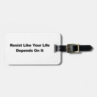 Resist Like Your Life Depends On It Luggage Tag