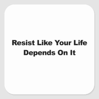 Resist Like Your Life Depends On It Square Sticker