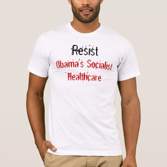 Resist, Obama's Socialist Healthcare T-Shirt