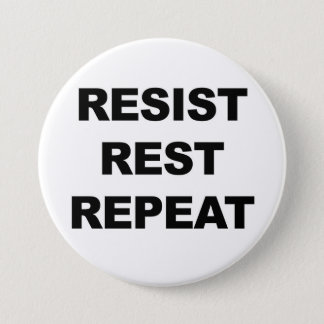 Resist, Rest, Repeat, Protest! 3 Inch Round Button