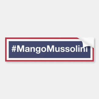 Resist the Mango Mussolini! Resist Trump! Bumper Sticker