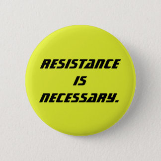 resistance is necessary 2 inch round button