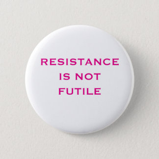 Resistance is NOT Futile 2 Inch Round Button