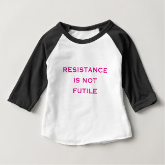 Resistance is NOT Futile Baby T-Shirt