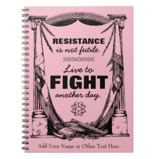 Resistance Is Not Futile Live to Fight Another Day Notebooks