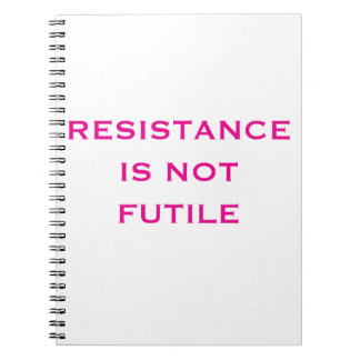 Resistance is NOT Futile Notebook