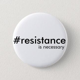Resistance is sometimes necessary 2 inch round button