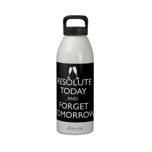 RESOLUTE TODAY AND FORGET TOMORROW WATER BOTTLES
