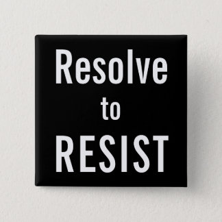 Resolve to RESIST, white text on black background 2 Inch Square Button