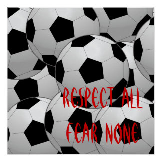 Respect All, Fear None Soccer Ball Posters