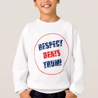Respect beats Trump Sweatshirt