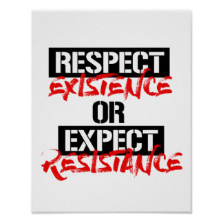 Respect Existence or Expect Resistance --  Poster
