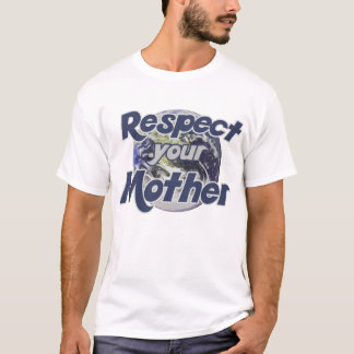 Respect Mother Earth T-Shirt